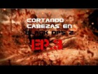 V�deo Call of Duty: Black Ops 2: Black Ops 2 Montage FullHD - Cortando cabezas Ep.3 (Tiempo y Destino) (PC/UltraSettings/1080p)
