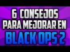 6 Consejos para Mejorar en Black Ops 2 - Tronix ( Blue Sphere )