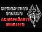 Skyrim V�deo Consejo - Acompa�ante Derkeeto