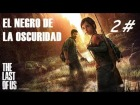 V�deo The Last of Us: Let�s Play The Last Of Us Parte 2 // Live Comentary // El Negro De La Oscuridad