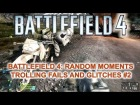 V�deo: BATTLEFIELD 4: RANDOM MOMENTS, TROLLING, FAILS AND GLITCHES #2