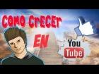 Como crecer en YouTube - Tener mas suscriptores y reproducciones facil y rapido [2014]
