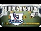 Equipos Baratos #2 Barclays PL - UT FIFA 14