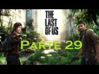 V�deo The Last of Us: The Last Of Us - Parte 29 - Espa�ol