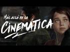 V�deo: M�s all� de la cinem�tica: The Last of Us