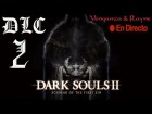 Video: Dark Souls 2 scholar of the first sin DIRECTO La Corona del Rey Hundido DLC # 2