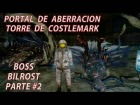 Video: Portal de aberracion Torre de Costlemark parte #2 FINAL FANTASY XV - BOSS Bilrost